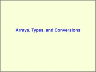 Arrays, Types, and Conversions