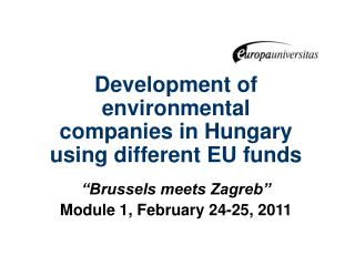 Development of environmental companies in Hungary using different EU funds   Brussels meets Zagreb  Module 1, February 2
