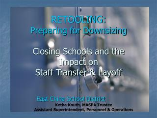 RETOOLING: Preparing for Downsizing Closing Schools and the Impact on  Staff Transfer & Layoff