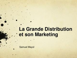 La Grande Distribution et son Marketing