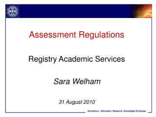 Assessment Regulations Registry Academic Services Sara Welham 31 August 2010