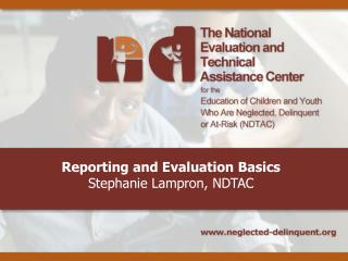 Reporting and Evaluation Basics Stephanie Lampron, NDTAC