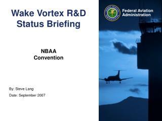 Wake Vortex R&D Status Briefing