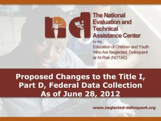 Proposed Changes to the Title I,  Part D, Federal Data Collection  As of June 28, 2012