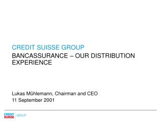 CREDIT SUISSE GROUP  BANCASSURANCE – OUR DISTRIBUTION EXPERIENCE