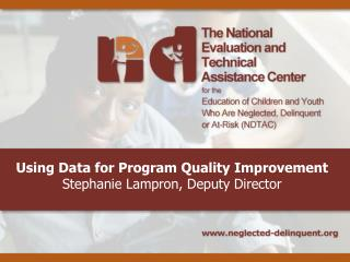 Using Data for Program Quality Improvement Stephanie Lampron, Deputy Director