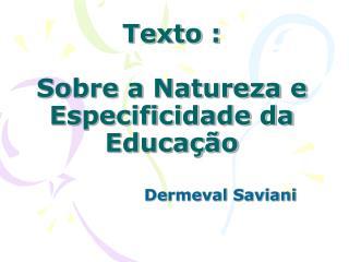 Texto :   Sobre a Natureza e Especificidade da Educa  o