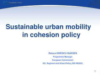 Sustainable urban mobility  in  cohesion policy Raluca IONESCU ISAKSEN Programme  Manager