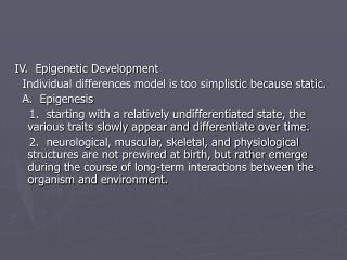 IV.  Epigenetic Development   Individual differences model is too simplistic because static.