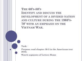 Task:  Purpose read chapter 30-3 in the Americans text (948).  Watch segments of Letters Home
