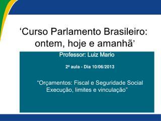 �Curso  Parlamento  Brasileiro:  ontem, hoje e amanh� �