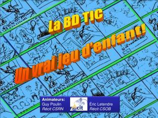 Animateurs: Guy PoulinÉric Letendre Récit CSRNRécit CSOB