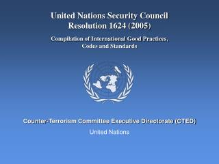 United Nations Security Council  Resolution 1624 2005  Compilation of International Good Practices,  Codes and Standards