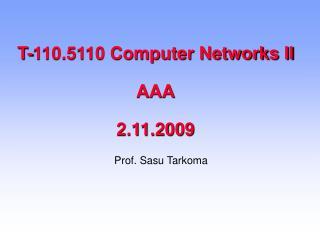 T-110.5110 Computer Networks II AAA 2.11.2009