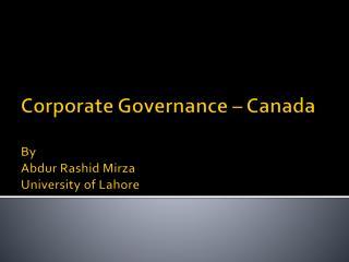 Corporate Governance – Canada By  Abdur  Rashid  Mirza University of Lahore