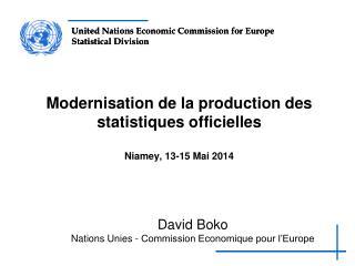 Modernisation de la production des statistiques officielles Niamey, 13-15 Mai 2014