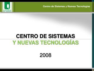 Centro de Sistemas y Nuevas Tecnologías .
