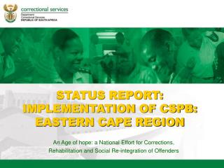 STATUS REPORT:  IMPLEMENTATION OF CSPB: EASTERN CAPE REGION
