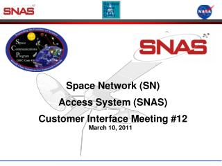 Space Network SN Access System SNAS  Customer Interface Meeting 12