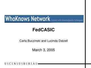 FedCASIC Carla Buczinski and Lucinda Dalzell March 3, 2005