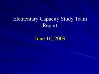 Elementary Capacity Study Team Report  June 16, 2009