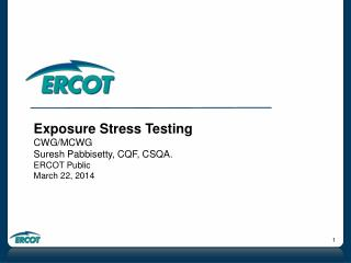 Exposure Stress Testing CWG/MCWG Suresh Pabbisetty, CQF, CSQA. ERCOT Public March 22, 2014