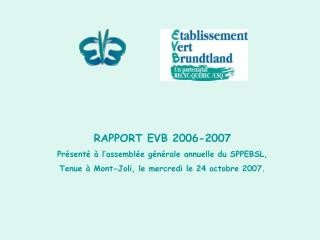 RAPPORT EVB 2006-2007 Présenté à l'assemblée générale annuelle du SPPEBSL,
