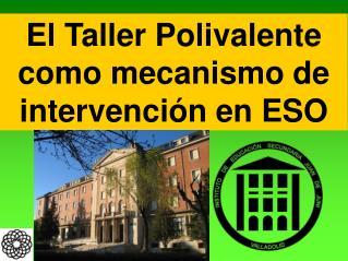 El Taller Polivalente como mecanismo de intervención en ESO