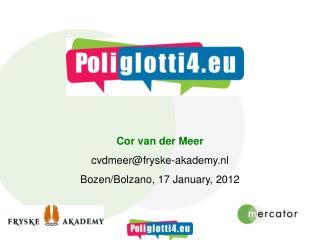 Cor van der Meer cvdmeer@fryske-akademy.nl  Bozen/Bolzano, 17 January, 2012
