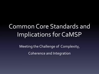 Common Core  Standards and  Implications for CaMSP