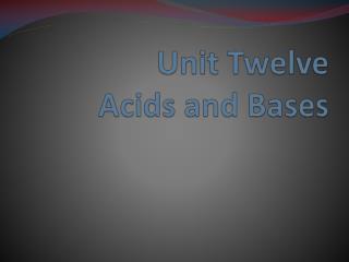 Unit Twelve Acids and Bases