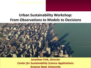 Urban Sustainability Workshop: From Observations to Models to Decisions