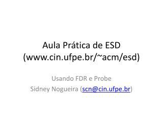 Aula Prática de ESD (cin.ufpe.br/~acm/esd)