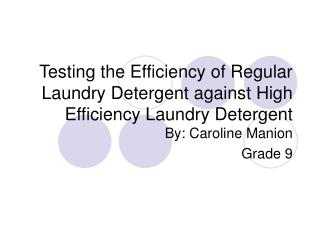 Testing the Efficiency of Regular Laundry Detergent against High Efficiency Laundry Detergent