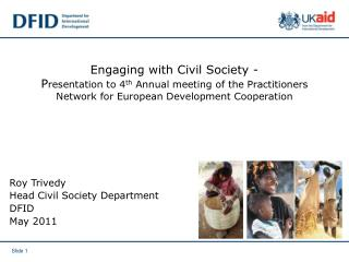 Roy Trivedy Head Civil Society Department DFID May 2011