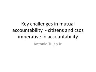 Key challenges in mutual accountability  - citizens and  csos  imperative in accountability