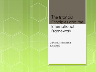 T he Istanbul Principles and the  International Framework