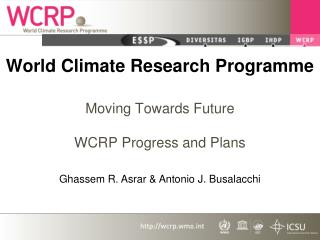 World Climate Research Programme Moving Towards Future  WCRP Progress and Plans