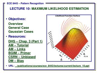 •	Objectives: Overview 	General Case 	Gaussian Cases Resources: DHS – Chap. 3 (Part 1)