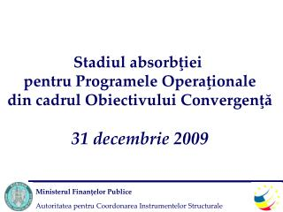 Stadiul absorbţiei pentru  Programe le  Opera ţionale din cadrul Obiectivului Convergenţă