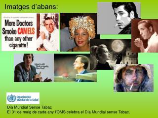 Dia Mundial Sense Tabac El 31 de maig de cada any l'OMS celebra el Dia Mundial sense Tabac.