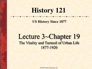 Lecture 3Chapter 19 The Vitality and Turmoil of Urban Life 1877-1920