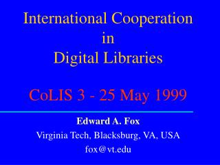 International Cooperation in Digital Libraries CoLIS 3 - 25 May 1999