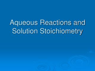 Aqueous Reactions and Solution Stoichiometry