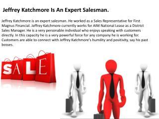 Jeffrey Katchmore Is An Expert Salesman.