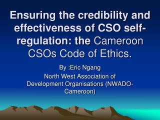By :Eric  Ngang North West Association of Development Organisations (NWADO-Cameroon)