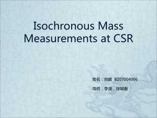Isochronous Mass Measurements at CSR