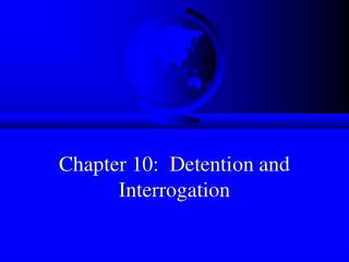 Chapter 10:  Detention and Interrogation