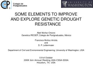 SOME ELEMENTS TO IMPROVE  AND EXPLORE GENETIC DROUGHT RESISTANCE Abel Muñoz-Orozco