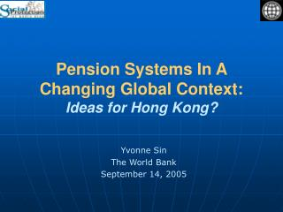 Pension Systems In A Changing Global Context:  Ideas for Hong Kong?